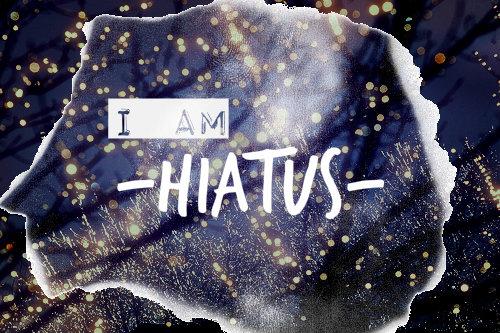 HIATUS :((