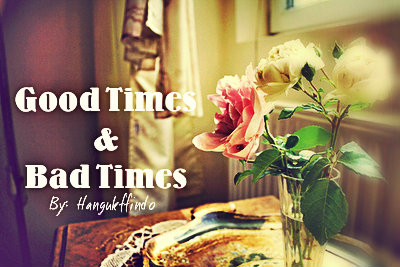 Good times and bad times [kaistal]